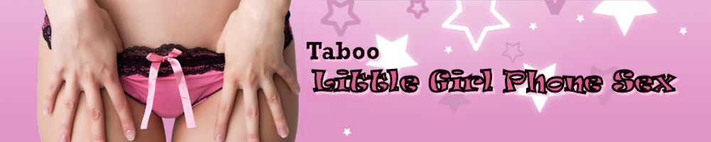 Taboo Little Girl Phone Sex